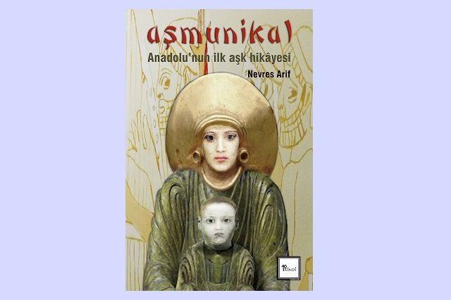 Anadolu'nun ilk aşk hikâyesi: Aşmunikal