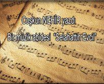Bir müzik duayeni: Selahattin Evcil