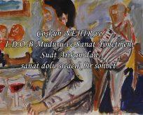 İ.D.O.B Müdürü ve Sanat Yönetmeni Suat Arıkan'la sıra dışı bir söyleşi