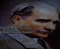 """""""Kimdir bu Mustafa Kemal?"""""""