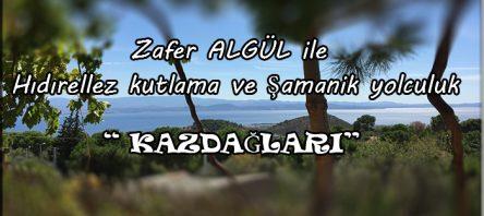 Zafer Algül ile Kazdağları'nda Hıdırellez kutlama ve şamanik yolculuk