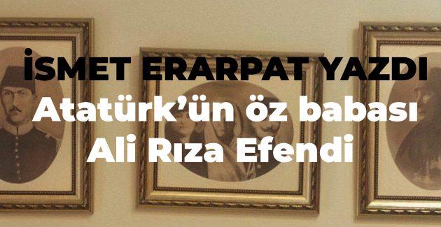 Atatürk'ün öz babası Ali Rıza Efendi