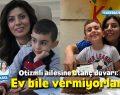 Otizmli Ailelerine Ev Vermek İstemiyorlar